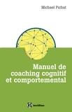 Michaël Pichat - Manuel de coaching cognitif et comportemental - Concepts, techniques, outils et études de cas.