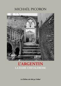 Michaël Picoron - L'Argentin Tome 2 : La dame chevaleresse.