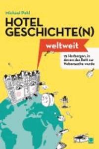Michael Pohl - Hotelgeschichte(n) weltweit - 75 Herbergen, in denen das Bett zur Nebensache wurde.