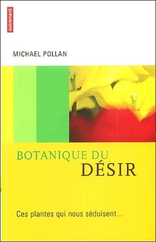 Michael Pollan - Botanique du désir - Ces plantes qui nous séduisent.