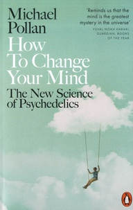 Michael Pollan - How to Change Your Mind - The New Science of Psychedelics.