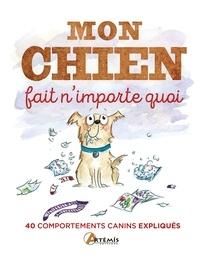 Michael Powell - Mon chien fait n'importe quoi - 40 comportements canins expliqués.
