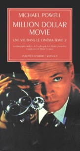 Michael Powell - Une vie dans le cinéma. - Tome 2, Million dollar movie.