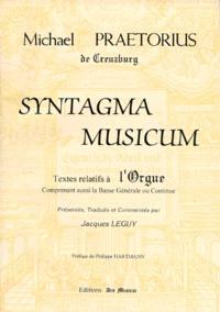 Michael Praetorius De Greuzburg - Syntagma Musicum - Textes relatifs à l'orgue, comprenant aussi la Basse Générale ou continue.