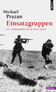 Michaël Prazan - Einsatzgruppen - Les commandos de la mort nazis.