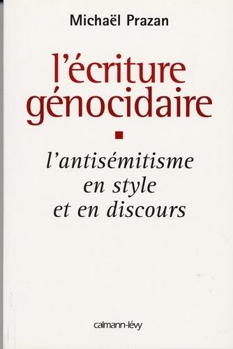 L'Écriture génocidaire. L'Antisémitisme en style et en discours, de l'affaire Dreyfus au 11 septembre 2001