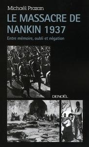 Michaël Prazan - Le Massacre de Nankin 1937 - Entre mémoire, oubli et négation.