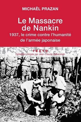 Michaël Prazan - Le massacre de Nankin - 1937, le crime contre l'humanité de l'armée japonaise.