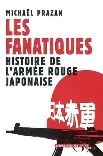 Les fanatiques. Histoire de l'Armée rouge japonaise - Michaël Prazan - Format PDF - 9782021016611 - 13,99 €