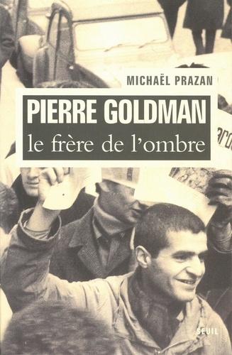 Pierre Goldman. Le frère de l'ombre