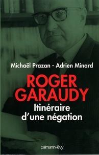 Michaël Prazan et Adrien Minard - Roger Garaudy - Itinéraire d'une négation.