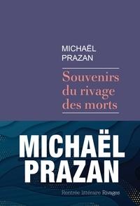 Michaël Prazan - Souvenirs du rivage des morts.