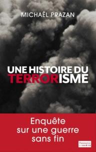 Michaël Prazan - Une histoire du terrorisme.