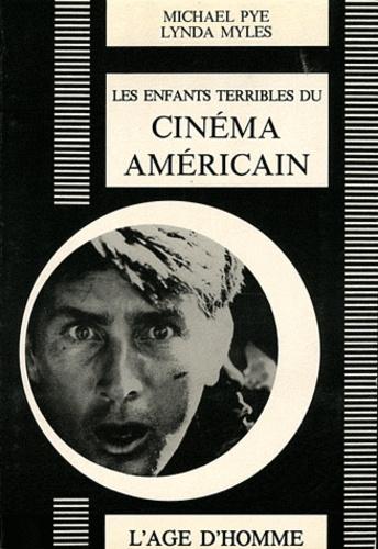 Michael Pye et Lynda Myles - Les enfants terribles du cinéma américain - Ou Comment les jeunes cinéastes ont pris le pouvoir à Hollywood.