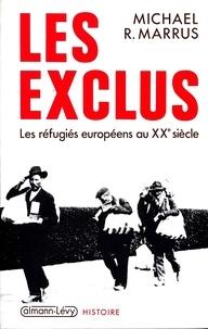 Michael R. Marrus - Les Exclus - Les réfugiés européens au XXe siècle.