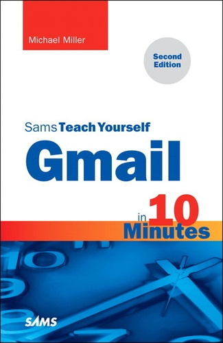 Michael R. Miller - Gmail in 10 Minutes, Sams Teach Yourself.