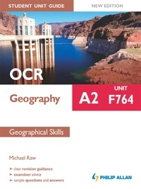 Michael Raw - OCR A2 Geography Student Unit Guide New Edition: Unit F764 Geographical Skills.