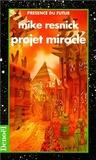 Michael Resnick - Projet miracle - Une tragédie de la transcendance, roman.