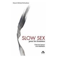 Michael Richardson et Diana Richardson - Slow sex pour les homme - Faire de l'amour une méditation.