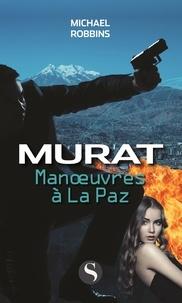 Michael Robbins - Manoeuvres à la Paz - Murat.