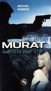 Michael Robbins - Murat Tome : Guérilla pour l'or.