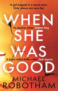 Michael Robotham - When She Was Good - The heart-stopping new thriller from the mastermind of crime.