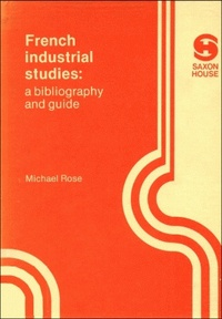 Michael Rose - French industrial studies - A bibliography and guide.