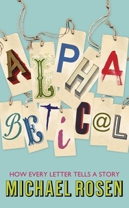 Michael Rosen - Alphabetical - How Every Letter Tells a Story.
