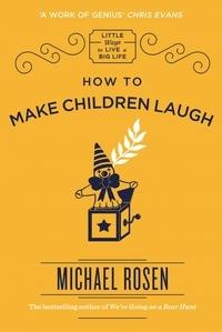 Michael Rosen - How to Make Children Laugh.