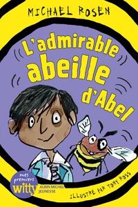 Michael Rosen et Tony Ross - L'admirable abeille d'Abel.