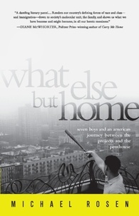Michael Rosen - What Else But Home - Seven Boys and an American Journey Between the Projects and the Penthouse.