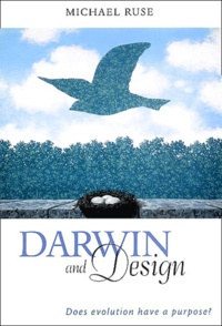 Michael Ruse - Darwin and design - Does évolution have a purpose ?.