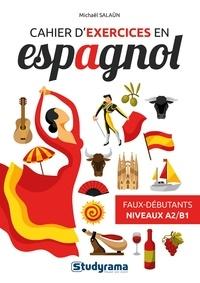 Michaël Salaün - Cahier d'exercices en espagnol - Faux débutants - Niveaux A2 B1.