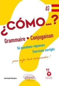 Michaël Salaün - Espagnol Como…? Grammaire Conjugaison - 54 questions-réponses, Exercices corrigés pour enfin tout comprendre ! (avec fichiers audio) A1-B2.
