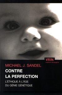 Michael Sandel - Contre la perfection - L'éthique à l'âge du génie génétique.