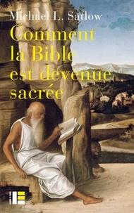 Michael Satlow - Comment la Bible est devenue sacrée.