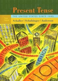 Michael Schaller et Robert-D Schulzinger - Present Tense - The United States since 1945.