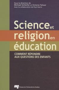 Michael Schleifer et Victoria Talwar - Science et religion en éducation - Comment répondre aux questions des enfants.