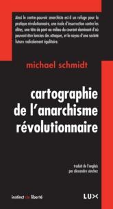 Michael Schmidt et Alexandre Sanchez - Cartographie de l'anarchisme révolutionnaire.