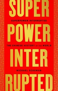 Michael Schuman - Superpower Interrupted - The Chinese History of the World.