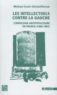 Michael Scott Christofferson - Les intellectuels contre la gauche - L'idéologie antitotalitaire en France (1968-1981).
