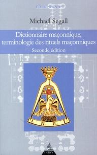 Michaël Segall - Dictionnaire maçonnique - Terminologie des rituels maçonniques.