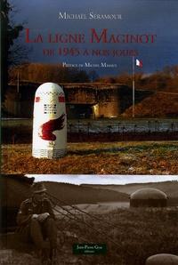 Michaël Séramour - La ligne Maginot - De 1945 à nos jours.
