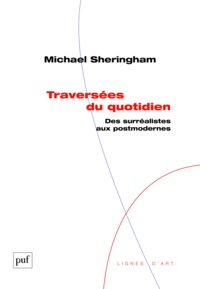Michael Sheringham - Traversées du quotidien - Des surréalistes aux postmodernes.
