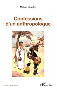 Michael Singleton - Confessions d'un anthropologue.