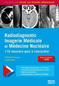 Michaël Soussan et Ingrid Faouzi - Radiodiagnostic Imagerie Médicale et Médecine Nucléaire - 116 dossiers-quiz à interpréter.
