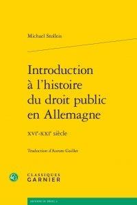 Michael Stolleis - Introduction à l'histoire du droit public en Allemagne - XVIe-XXIe siècle.