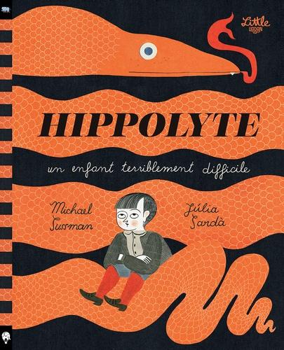 Hippolyte. Un enfant terriblement difficile