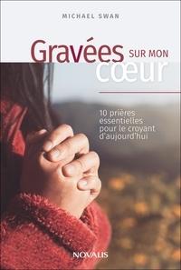 Michael Swan - Gravées sur mon coeur - 10 prières essentielles pour le croyant d'aujourd'hui.