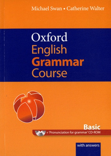 Michael Swan et Catherine Walter - Oxford English Grammar Course Basic - A grammar practice book for elementary to pre-intermediate students of English, with answers. 1 CD audio